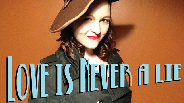 Love is Never a Lie. Photo by Jenna Papke